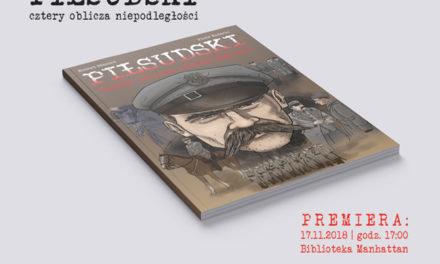 PREMIERA komiksu o Józefie Piłsudskim: Piłsudski. Cztery oblicza niepodległości