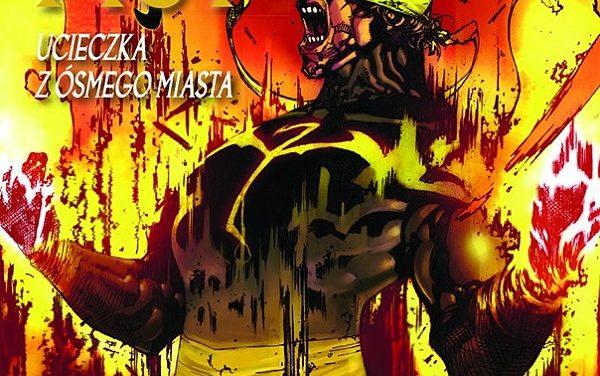 Nieśmiertelny Iron Fist – tom 4 – Ucieczka z Ósmego Miasta – recenzja