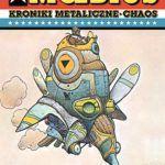 Kroniki metaliczne. Chaos – recenzja