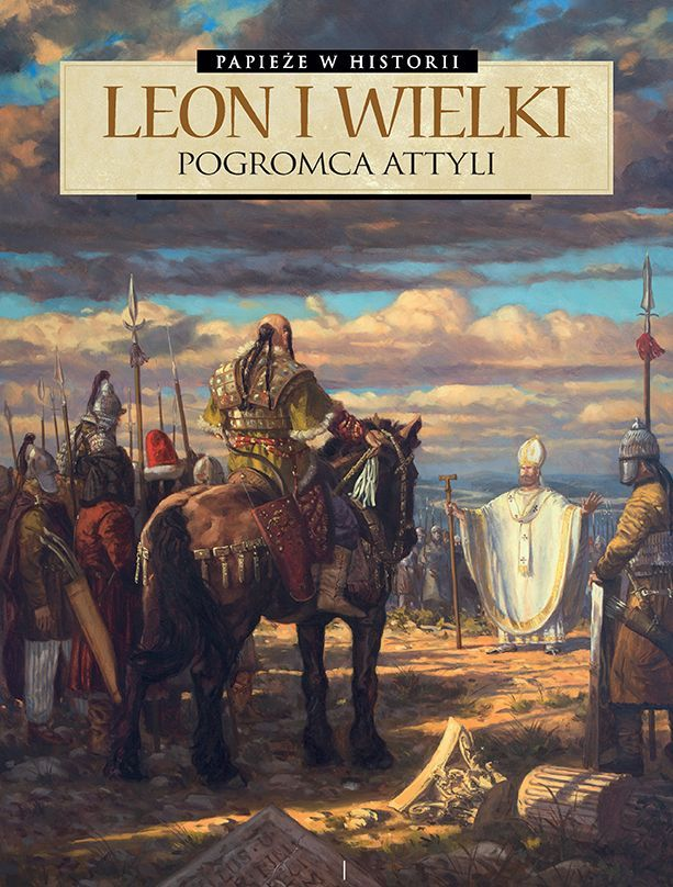 """""""Papieże w historii. Leon Wielki. Pogromca Attyli"""